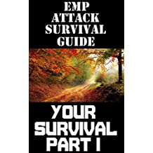 EMP Attack Survival Guide: Your Survival Part I: The Ultimate Beginner's Guide On Staying Alive In an Survive An EMP Attack Part I