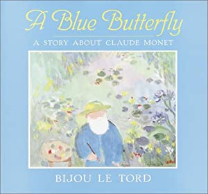 A Blue Butterfly: A Story About Claude Monet Bijou Le Tord