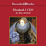 Elizabeth I CEO: Strategic Lessons from the Leader Who Built an Empire | Alan Axelrod