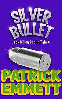 Silver Bullet (Jack Dillon Dublin Tale Book 4) by [Emmett, Patrick]