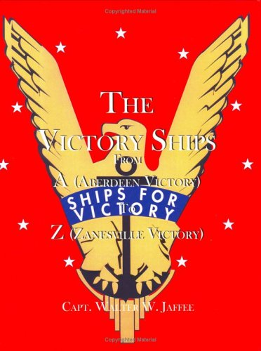 - The Victory Ships From A(Aberdeen Victory) to Z(Zanesville Victory)