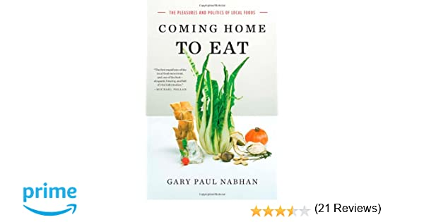 Coming Home to Eat: The Pleasures and Politics of Local Food: Gary ...