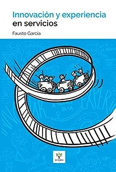 Innovacion y experiencia en servicios (Spanish Edition) by [Garcia, Fausto]