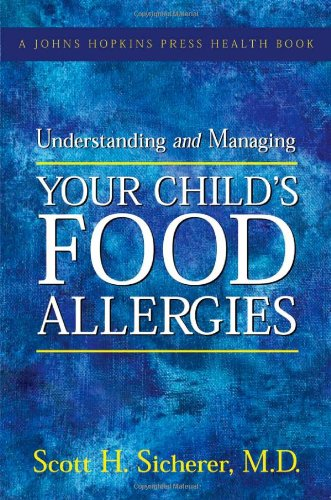 Understanding and Managing Your Child's Food Allergies (A Johns Hopkins Press Health Book)