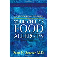 Understanding and Managing Your Child's Food Allergies (A Johns Hopkins Press Health...