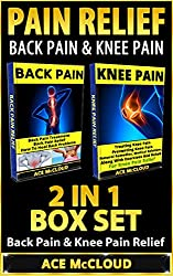 Pain Relief: Back Pain & Knee Pain: 2 in 1 Box Set: Back Pain & Knee Pain Relief (Back Pain Relief, Knee Pain Relief, Back Pain Treatment, Knee Pain Exercises)
