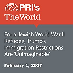 For a Jewish World War II Refugee, Trump's Immigration Restrictions Are 'Unimaginable'