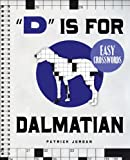 """""""D"""" Is for Dalmatian Easy Crosswords: 72 Relaxing Puzzles"""