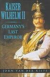 kaiser wilhelm ii of germany - Kaiser Wilhelm II: Germany's Last Emperor