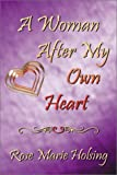 A Women after My Own Heart, Rose Marie Holsing, 0741410788