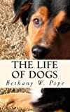 The Life of Dogs, Bethany Pope, 1467916633