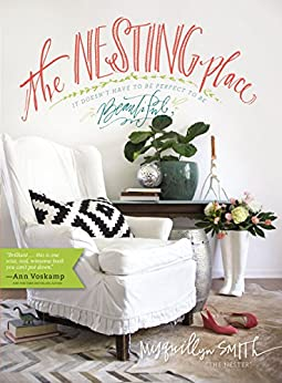 The Nesting Place: It Doesn't Have to Be Perfect to Be Beautiful by [Smith, Myquillyn]