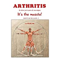 ARTHRITIS & other joint pains & neuralgias: It's the muscle -and it can be cured