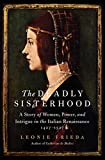 Image of The Deadly Sisterhood: A Story of Women, Power, and Intrigue in the Italian Renaissance, 1427-1527