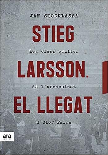 Stieg Larsson. El Llegat: Les Claus Ocultes De L'assassinat D'olof Palme por Jan Stocklassa epub
