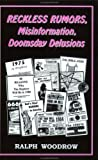 Reckless Rumors, Misinformation and Doomsday Delusions, Ralph E. Woodrow, 0916938182