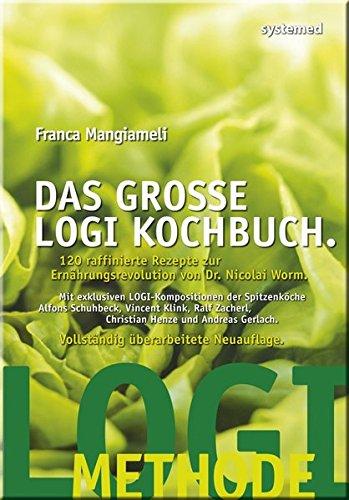 Das große LOGI Kochbuch. 120 raffinierte Rezepte zur Ernährungsrevolution von D. Nicolai Worm.