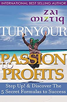 Turn Your Passion to Profit $$$: Discover the 5 Secret Formulas to Success by [Miztiq,Zai]