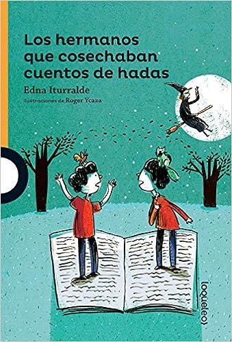 Los Hermanos Que Cosechaban Cuentos de Hadas / The Brothers Who Harvested Fairy Tales (Serie Naranja) Spanish Edition