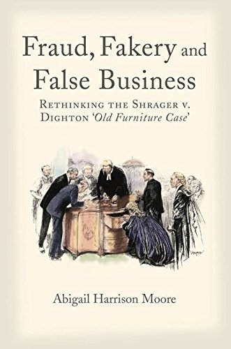 Fraud, Fakery and False Business: Rethinking the Shrager versus Dighton 'Old Furniture Case'