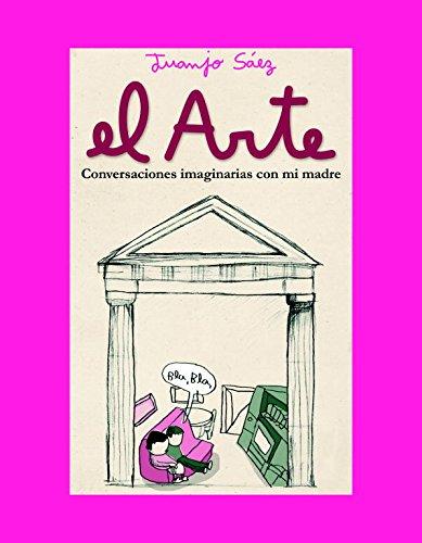 Descargar Libro El Arte: Conversaciones Imaginarias Con Mi Madre Juanjo Saez