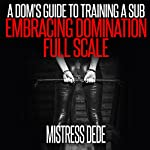 A Dom's Guide to Training a Sub: Embracing Domination Full Scale |  Mistress Dede