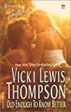 Old Enough to Know Better, Vicki Lewis Thompson, 0373691807