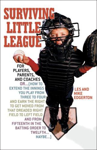 Surviving Little League: For Players, Parents, and Coaches