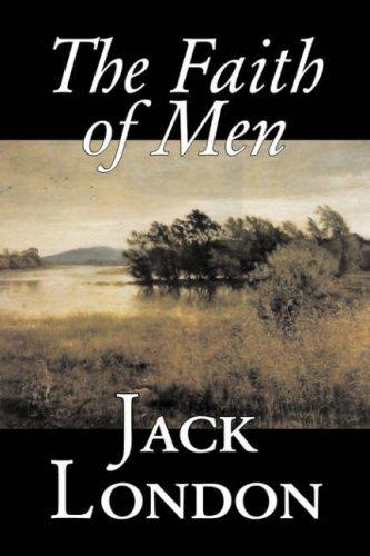 The Faith of Men by Jack London, Fiction, Action & Adventure pdf epub