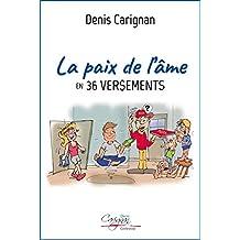La paix de l'âme en 36 versements (French Edition)
