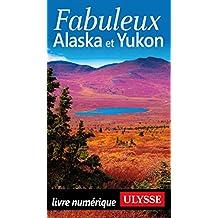Fabuleux Alaska et Yukon (French Edition)