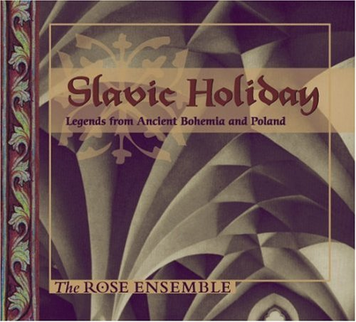 Slavic Holiday: Legends from Ancient Bohemia & - Rose Ensemble
