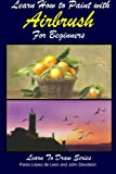 img - for Learn How to Paint with Airbrush For Beginners (Learn to Draw Book Series) (Volume 34) book / textbook / text book