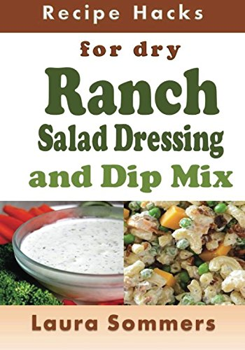 Recipe Hacks for Dry Ranch Salad Dressing and Dip Mix (Volume 13)