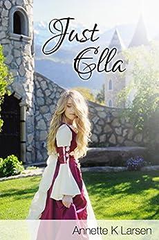 Just Ella (Books of Dalthia Book 1) by [Larsen, Annette K.]