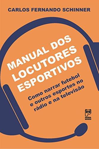 Manual dos locutores esportivos: Como narrar futebol e outros esportes no rádio e na televisão (Portuguese Edition) por Carlos Fernando Schinner