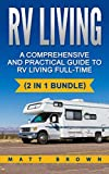 RV Living: A Comprehensive and Practical Guide to RV Living Full-time ((2 in 1 bundle, RV Boondocking, Motorhome)) (Volume 1)