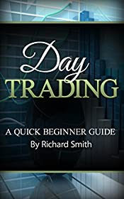 Day trading : a beginner trading guide: (day trading for beginner, stock trading, stock market, day trading strategies, daytrader, how to trade stocks, penny stock, make money online)