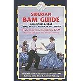 The Siberian BAM Guide: Rail, Rivers & Road, 2nd: NE Russia's Siberian BAM Railway, Lena River & Kolyma Highway