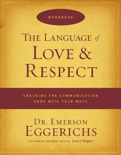 The Language of Love and Respect Workbook: Cracking the Communication Code with Your Mate