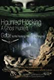 Haunted Hocking A Ghost Hunter's Guide to the Hocking Hills ... and beyond: Ohio Ghost Hunter Guide
