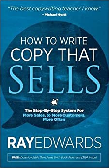 How To Write Copy That Sells: The Step-by-step System For More Sales, To More Customers, More Often por Ray Edwards epub