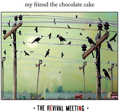 My Friend the Chocolate Cake - Revival Meeting