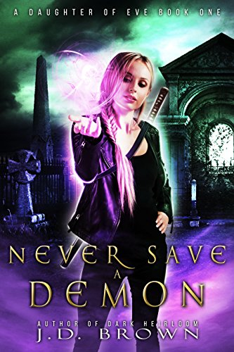 Never Save a Demon (A Daughter of Eve Book 1) by [Brown, J.D.]