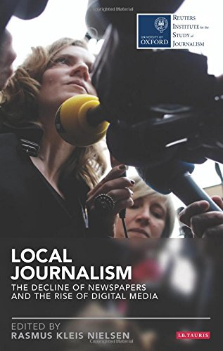 Local Journalism  The Decline Of Newspapers And The Rise Of Digital Media  Reuters Institute For The Study Of Journalism