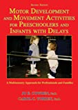 Motor Development and Movement Activities for Preschoolers and Infants with Delays : A Multisensory Approach for Professionals and Families, Cowden, Jo E. and Torrey, Carol C., 0398077649