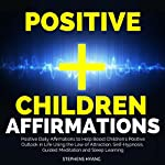 Positive Children Affirmations: Positive Daily Affirmations to Help Boost Children's Positive Outlook in Life Using the Law of Attraction, Self-Hypnosis, Guided Meditation and Sleep Learning | Stephens Hyang