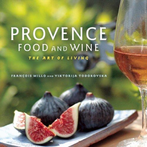 Provence Food and Wine: The Art of Living by François Millo, Viktorija Todorovska