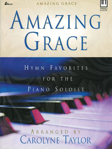 Amazing Grace: Hymn Favorites for the Piano Soloist