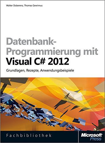Datenbank-Programmierung mit Visual C# 2012 (Buch + E-Book): Grundlagen, Rezepte, Anwendungsbeispiele Gebundenes Buch – 15. Mai 2013 Walter Doberenz Thomas Gewinnus Rezepte Anwendungsbeispiele